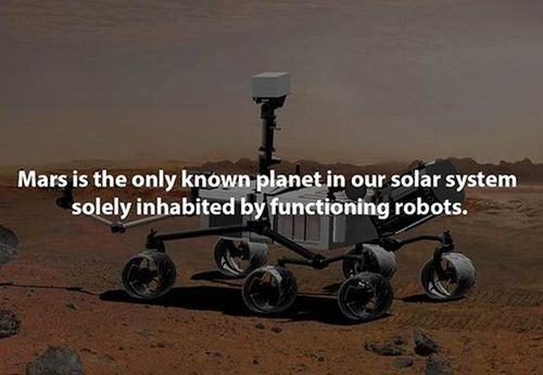 Mars is the only known planet in our solar system solely inhabited by functioning robots.